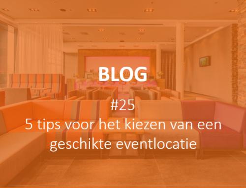 Blog 25: 5 tips voor het kiezen van een geschikte eventlocatie